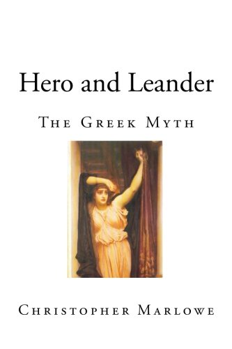 the love and lust in christopher marlowes hero and leander On hellespont, guilty of true love's blood, in view and opposite two cities stood, sea-borderers, disjoin'd by neptune's might the one abydos, the other sestos hight.