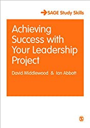 Achieving Success with your Leadership Project (Sage Study Skills Series)