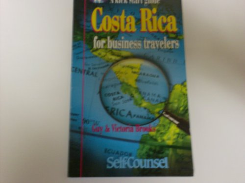 Costa Rica: A Kick Start Guide for Business Travelers (Kick-start Guides for Business Travellers)