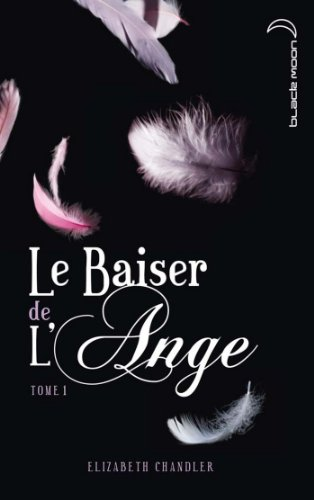 Elizabeth Chandler - Le baiser de l'ange 1 (Black Moon) (French Edition)