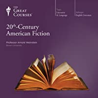 20th-Century American Fiction  by The Great Courses Narrated by Professor Arnold Weinstein