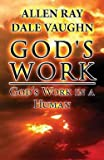 img - for God's Work : God's Work in a Human (Paperback)--by Allen Ray Dale Vaughn [2013 Edition] book / textbook / text book
