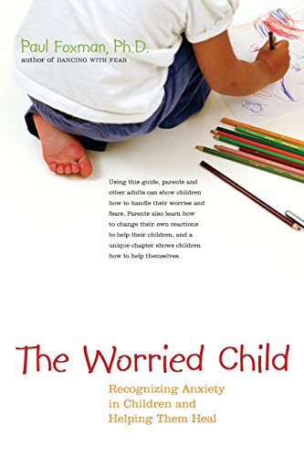 The Worried Child: Recognizing Anxiety In Children And Helping Them Heal front-796795