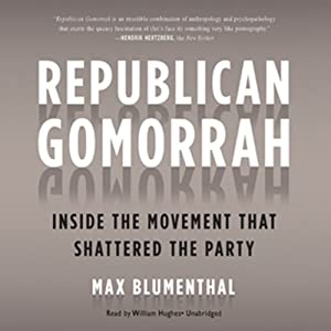 Republican Gomorrah: Inside the Movement That Shattered the Party | [Max Blumenthal]