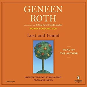 Lost and Found: Unexpected Revelations About Food and Money | [Geneen Roth]