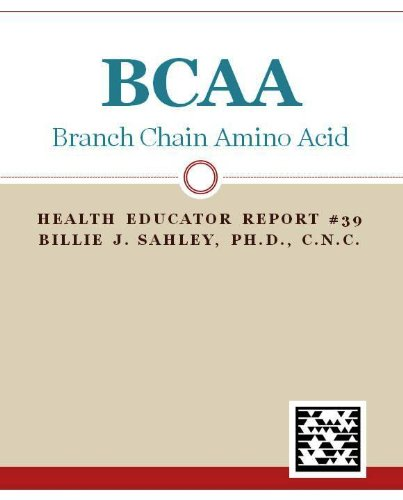 BCAA, Branch Chain Amino Acids - Health Educator Report #39