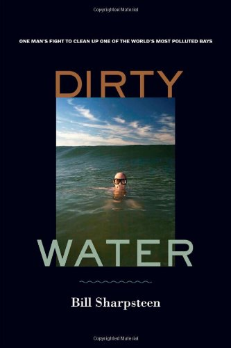 Dirty Water: One Man's Fight to Clean Up One of the World's Most Polluted Bays