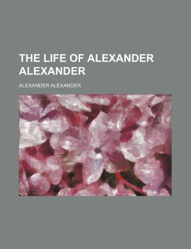 The life of Alexander Alexander