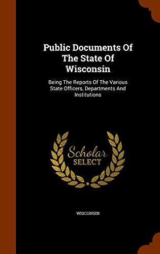 Public Documents Of The State Of Wisconsin: Being The Reports Of The Various State Officers, Departments And Institutions