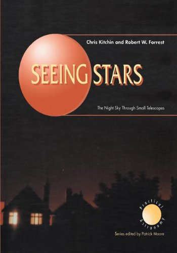 Seeing Stars: The Night Sky Through Small Telescopes (The Patrick Moore Practical Astronomy Series)