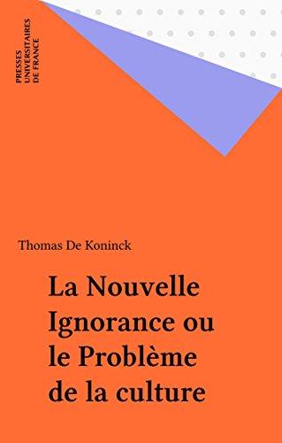 la-nouvelle-ignorance-ou-le-probleme-de-la-culture-intervention-philosophique