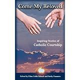 Come My Beloved: Inspiring Stories of Catholic Courtship ~ Ellen Gable