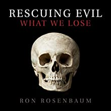 Rescuing Evil: What We Lose (       UNABRIDGED) by Ron Rosenbaum Narrated by David Marantz