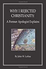 Why I Rejected Christianity: A Former Apologist Explains