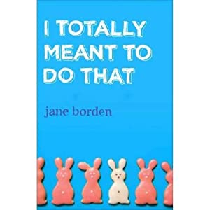 [I TOTALLY MEANT TO DO THAT] BY Borden, Jane (Author) Broadway Books (publisher) Paperback