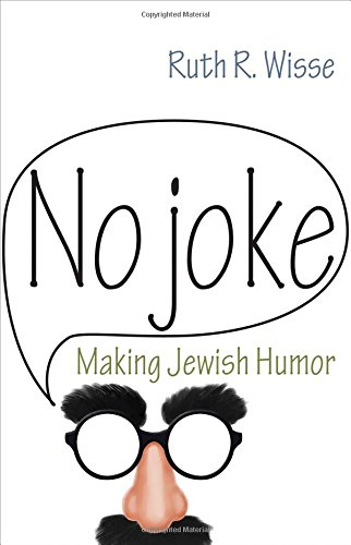 No Joke: Making Jewish Humor (Library of Jewish Ideas)