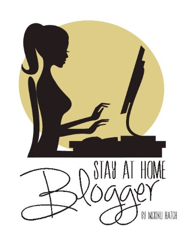Stay at Home Blogger