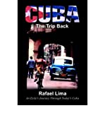 img - for { [ CUBA: THE TRIP BACK: AN EXILE'S JOURNEY THROUGH TODAY'S CUBA ] } Lima, Rafael ( AUTHOR ) Aug-01-2001 Paperback book / textbook / text book