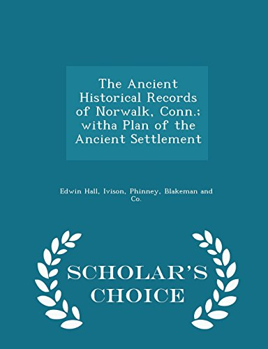 The Ancient Historical Records of Norwalk, Conn.; witha Plan of the Ancient Settlement - Scholar's Choice Edition