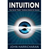 "Intuition -- Your Secret ""Radar"" Guidance System for Success ~ John Harricharan"