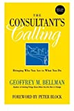 img - for The Consultant's Calling: Bringing Who You Are to What You Do, New and Revised by Bellman, Geoffrey M. Published by Jossey-Bass Revised edition (2001) Paperback book / textbook / text book
