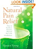 Natural Pain Relief: How to Soothe and Dissolve Physical Pain with Mindfulness