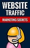 Website Traffic - Marketing Secrets: Drive Massive Traffic And Make Serious Money Online
