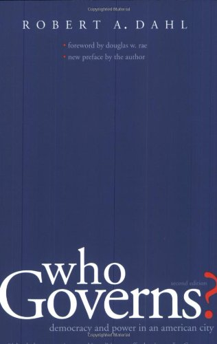 Who Governs?: Democracy and Power in an American City,...