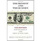 img - for The Benefit and The Burden: Tax Reform-Why We Need It and What It Will Take [Hardcover] [2012] Bruce Bartlett book / textbook / text book