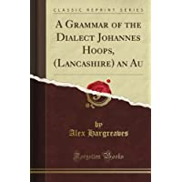 A Grammar of the Dialect Johannes Hoops, (Lancashire) an Au (Classic Reprint)