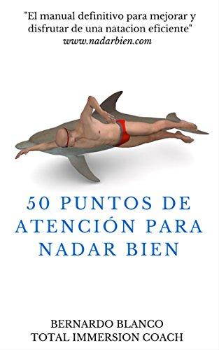50 Puntos de atención para nadar bien: El manual definitivo para mejorar y disfrutar de una natación eficiente