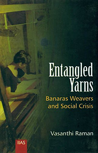 Entangled yarns : Banaras weavers and social crisis