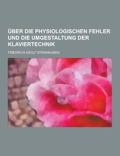 Uber Die Physiologischen Fehler Und Die Umgestaltung Der Klaviertechnik
