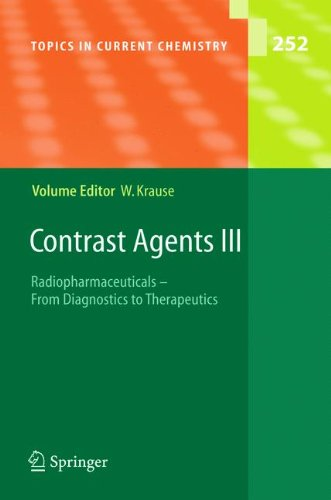 Contrast Agents III: Radiopharmaceuticals - From Diagnostics to Therapeutics (Topics in Current Chemistry) (v. 3)