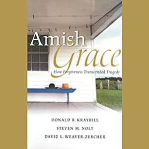Amish Grace: How Forgiveness Transcended Tragedy | [Donald B. Kraybill, Steven M. Nolt, David L. Weaver-Zercher]