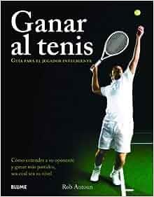 Ganar Al Tenis: Guia Para El Jugador Inteligente BY Antoun, Rob