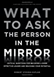 img - for What to Ask the Person in the Mirror: Critical Questions for Becoming a More Effective Leader and Reaching Your Potential book / textbook / text book