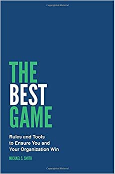The Best Game: Rules And Tools To Ensure You And Your Organization Win