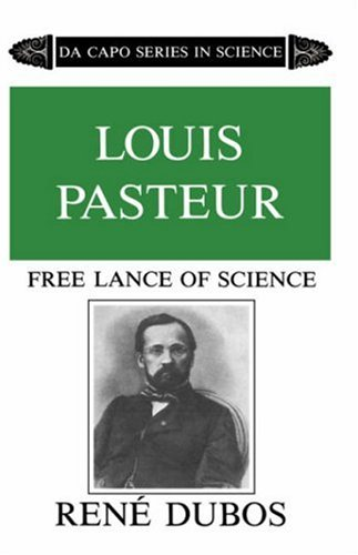 Louis Pasteur, Free Lance of Science (Da Capo Series in Science), RENE DUBOS