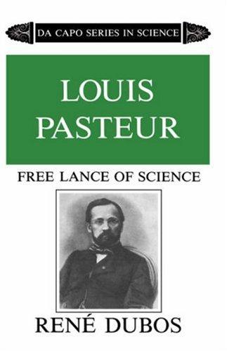 Louis Pasteur, Free Lance of Science (Da Capo Series in Science), RENE DUBOS