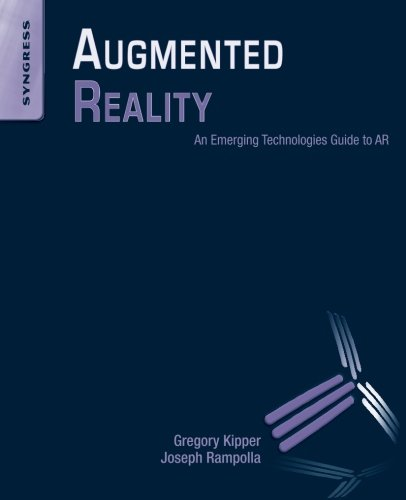 Augmented Reality: An Emerging Technologies Guide to AR, by Greg Kipper, Joseph Rampolla