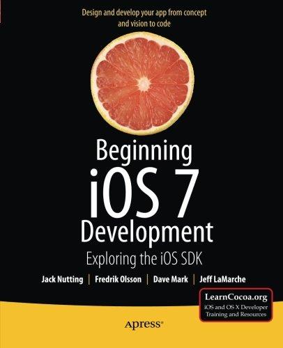 Beginning Ios 7 Development: Exploring The Ios Sdk