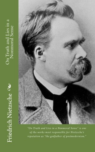 "nietzsche essay on truth and lies In friedrich nietzsche's essay, ""on truth and lies in a nonmoral sense,"" he determines that language, and therefore human knowledge, is a construction of."