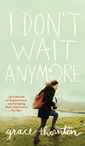 I Don't Wait Anymore: Letting Go of Expectations and Grasping God's Adventure for You PDF