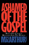 Ashamed of the Gospel (158134077X) by MacArthur, John F.