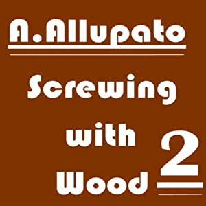 Screwing with Wood 2 | [Antonia Allupato]