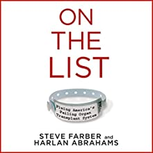 On the List: Fixing America's Failing Organ Transplant System (       UNABRIDGED) by Steve Farber, Harlan Abrahams Narrated by Bronson Pinchot