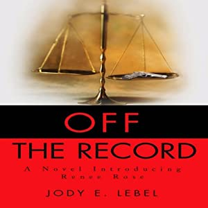 Off the Record: A Novel Introducing Renee Rose | [Jody Lebel]