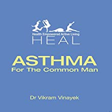 Asthma for the Common Man Audiobook by Dr. Vikram Vinayek Narrated by Donnie Sipes