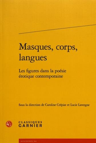 Masques, Corps, Langues Les Figures Dans La Poesie Erotique Contemporaine (Litterature Des Xxe Et Xxie Siecles) (French, German, Ancient Greek, Italian and Spanish Edition) (Tapa Blanda)